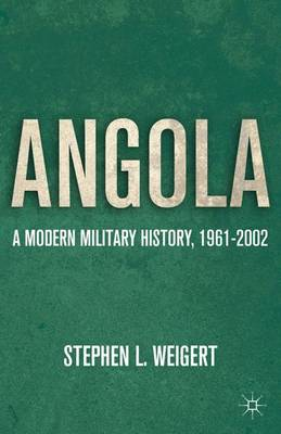 Angola A Modern Military History, 1961-2002 by S. Weigert
