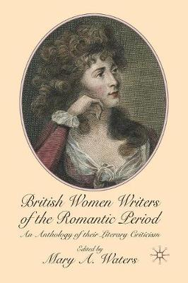 British Women Writers of the Romantic Period An Anthology of their Literary Criticism by Mary Waters