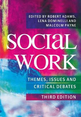 Social Work: Themes, Issues and Critical Debates by Robert Adams
