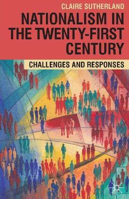 Nationalism in the Twenty-First Century Challenges and Responses by Claire Sutherland