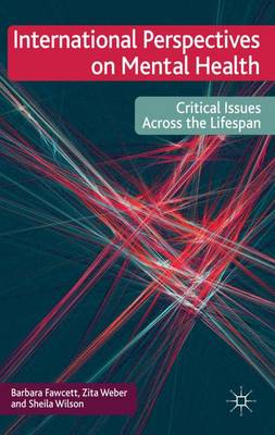International Perspectives on Mental Health Critical issues across the lifespan by Barbara Fawcett, Zita Weber, Sheila Wilson