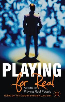 Playing For Real Actors on Playing Real People by Tom Cantrell, Mary Luckhurst