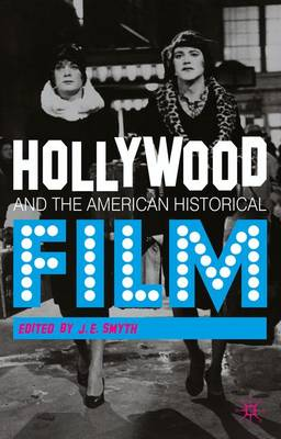 Hollywood and the American Historical Film by J. E. Smyth