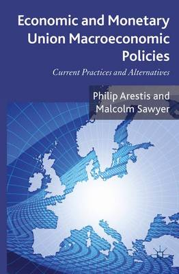 Economic and Monetary Union Macroeconomic Policies Current Practices and Alternatives by P. Arestis, Malcolm Sawyer