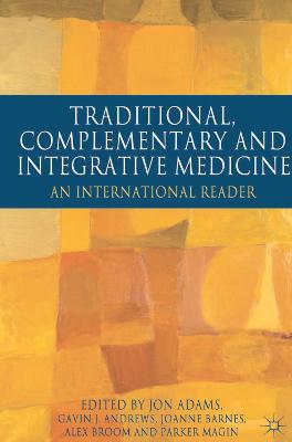 Traditional, Complementary and Integrative Medicine An International Reader by Jon Adams, Gavin Andrews, Joanne Barnes