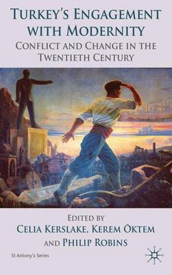 Turkey's Engagement with Modernity Conflict and Change in the Twentieth Century by Celia J. Kerslake