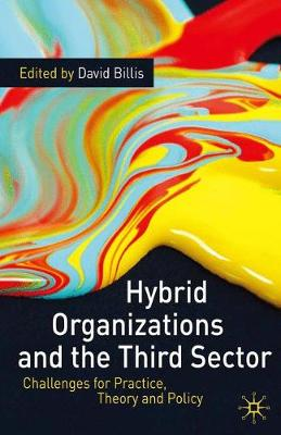 Hybrid Organizations and the Third Sector Challenges for Practice, Theory and Policy by David Billis