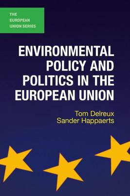 Environmental Policy and Politics in the European Union by Tom Delreux, Sander Happaerts