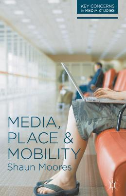 Media, Place and Mobility by Shaun Moores