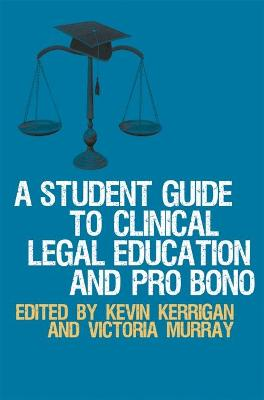 A Student Guide to Clinical Legal Education and Pro Bono by Kevin Kerrigan, Victoria Murray