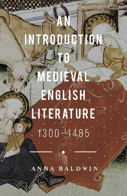 An Introduction to Medieval English Literature 1300-1485 by Anna Baldwin