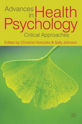 Advances in Health Psychology Critical Approaches by Christine Horrocks, Sally Johnson