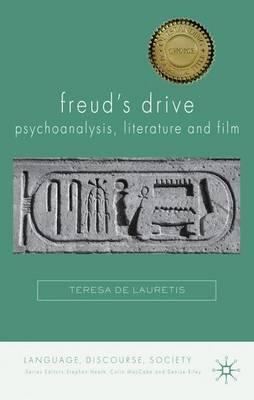 Freud's Drive: Psychoanalysis, Literature and Film Psychoanalysis, Literature and Film by Teresa De Lauretis