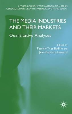 The Media Industries and their Markets Quantitative Analyses by Patrick-Yves Badillo