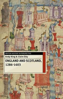 England and Scotland, 1286-1603 by Andy King, Claire Etty