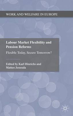 Labour Market Flexibility and Pension Reforms Flexible Today, Secure Tomorrow? by K. Hinrichs