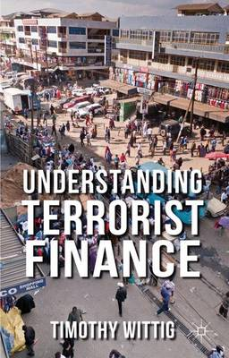 Understanding Terrorist Finance by Timothy Wittig