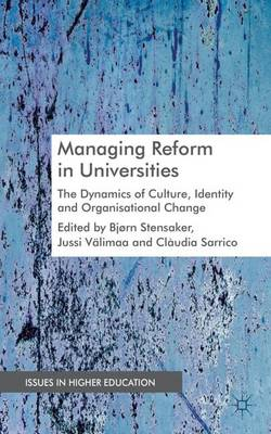 Managing Reform in Universities The Dynamics of Culture, Identity and Organisational Change by Bjorn Stensaker