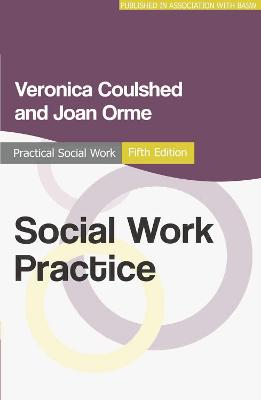 Social Work Practice by Veronica Coulshed, Joan Orme