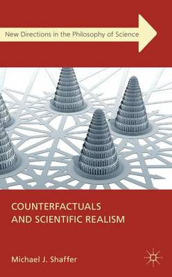 Counterfactuals and Scientific Realism by Michael J. Shaffer