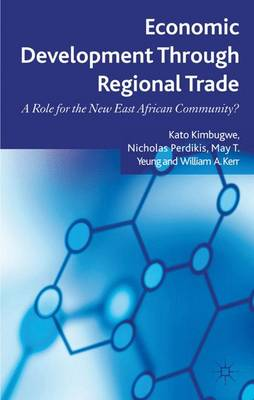 Economic Development Through Regional Trade A Role for the New East African Community? by Kato Kimbugwe, Nicholas Perdikis, May T. Yeung, William Kerr