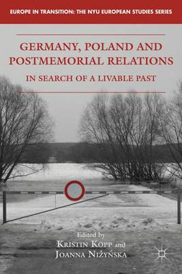 Germany, Poland and Postmemorial Relations In Search of a Livable Past by Kristin Kopp