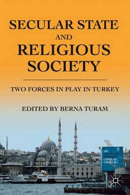 Secular State and Religious Society Two Forces in Play in Turkey by Berna Turam