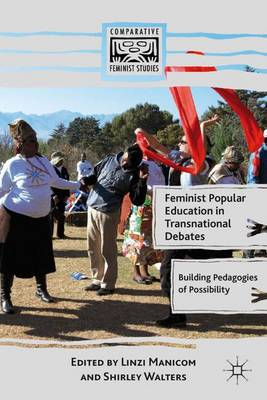 Feminist Popular Education in Transnational Debates Building Pedagogies of Possibility by Shirley Walters