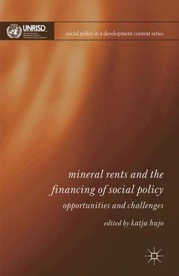 Mineral Rents and the Financing of Social Policy Opportunities and Challenges by Katja Hujo