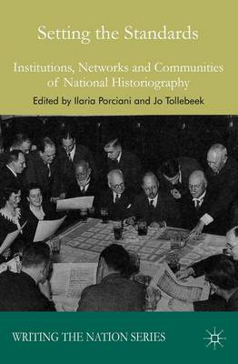 Setting the Standards Institutions, Networks and Communities of National Historiography by Ilaria Porciani