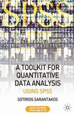 A Tool Kit for Quantitative Data Analysis Using SPSS by Sotirios Sarantakos