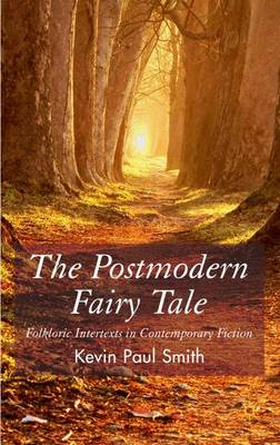 The Postmodern Fairytale Folkloric Intertexts in Contemporary Fiction by Kevin Paul Smith