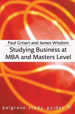 Studying Business at MBA and Masters Level by Paul Griseri, James Wisdom