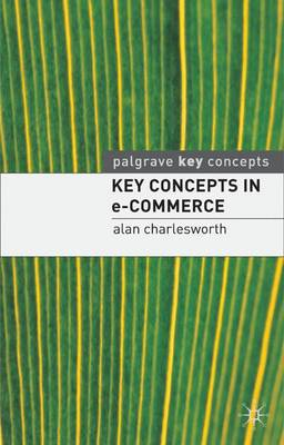 Key Concepts in e-Commerce by Alan Charlesworth
