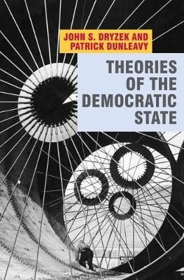 Theories of the Democratic State by John Dryzek, Patrick Dunleavy