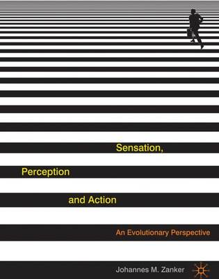 Sensation, Perception and Action An Evolutionary Perspective by Johannes M. Zanker