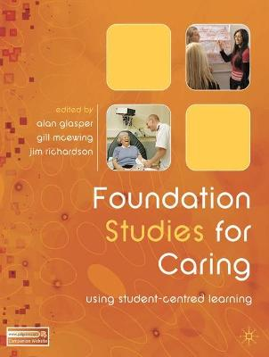 Foundation Studies for Caring Using Student-Centred Learning by Alan Glasper, Gillian McEwing, John Richardson