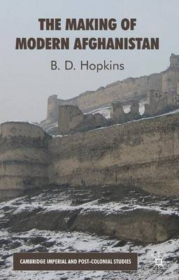 The Making of Modern Afghanistan by B. Hopkins