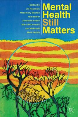 Mental Health Still Matters by Jill Reynolds, Rosemary Muston, Tom Heller