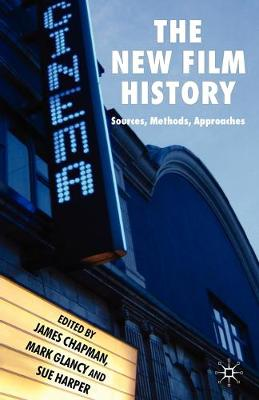 The New Film History Sources, Methods, Approaches by James Chapman