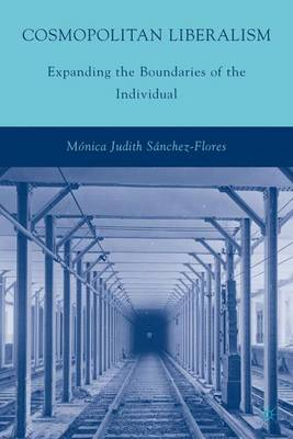 Cosmopolitan Liberalism Expanding the Boundaries of the Individual by Monica Judith Sanchez-Flores