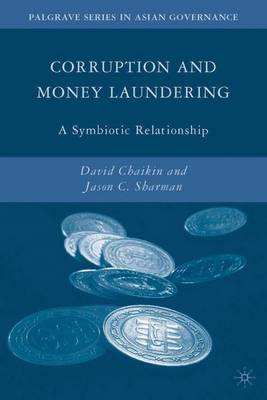 Corruption and Money Laundering A Symbiotic Relationship by David Chaikin, J. C. Sharman