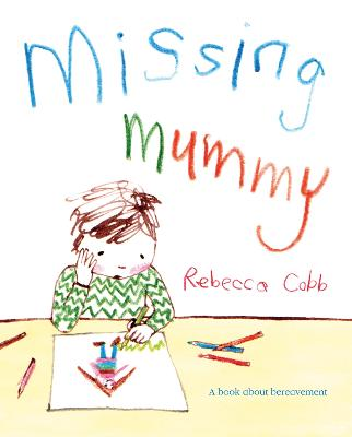 Missing Mummy A book about bereavement by Rebecca Cobb