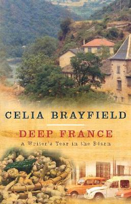 Deep France A writer's year in the Bearn by Celia Brayfield