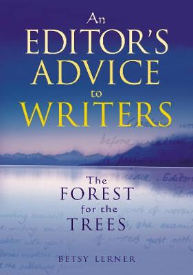 The Forest for the Trees An editor's advice to writers by Betsy Lerner
