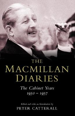 The Macmillan Diaries The Cabinet Years 1950-57 by Harold Macmillan