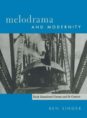 Melodrama and Modernity Early Sensational Cinema and Its Contexts by Ben Singer