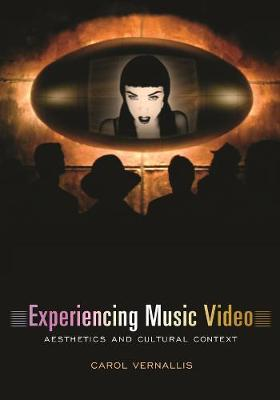 Experiencing Music Video Aesthetics and Cultural Context by Carol Vernallis