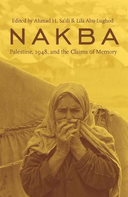 Nakba Palestine, 1948, and the Claims of Memory by Ahmad H. Sa'di