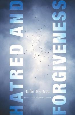 Hatred and Forgiveness by Julia Kristeva
